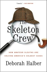 The Skeleton Crew: How Amateur Sleuths Are Solving America's Coldest Cases by Deborah Halber